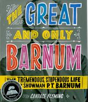 Cover of: The great and only Barnum: the tremendous, stupendous life of showman P.T. Barnum