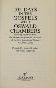 Cover of: 101 days in the Gospels with Oswald Chambers: including selections from The Gospels interwoven in the words of the New International Version by Kermit Zarley