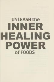Cover of: Unleash the Inner Healing Power of Foods |