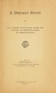 Cover of: A dietary study of some Kansas institutions under the control of the State Board of Administration. | E. H. S. Bailey