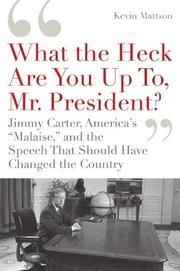 "Cover of: ""What the heck are you up to, Mr. President?"": Jimmy Carter, America's ""malaise,"" and the speech that should have changed the country"