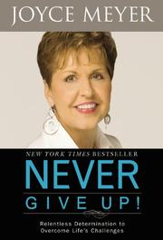 Cover of: Never give up: relentless determination to overcome life's challenges