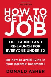 Cover of: How to get any job: career launch & re-launch for everyone under 30, or, (how to avoid living in your parents' basement)