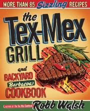 The Tex-Mex grill & backyard barbacoa cookbook by Robb Walsh
