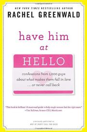 Cover of: Have Him at Hello: Confessions from 1,000 Guys About What Makes Them Fall in Love . . . Or Never Call Back