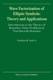 Cover of: Wave Factorization of Elliptic Symbols: Theory and Applications: Introduction to the Theory of Boundary Value Problems in Non-Smooth Domains