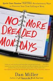 Cover of: No More Dreaded Mondays: Ignite Your Passion - and Other Revolutionary Ways to Discover Your True Calling at Work