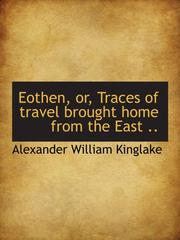 Cover of: Eothen, or, Traces of travel brought home from the East .