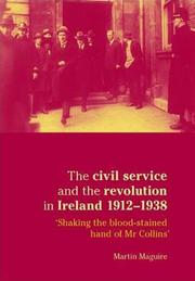 Cover of: The Civil Service and the Revolution in Ireland 1912-38: 'Shaking the Blood-stained Hand of Mr Collins' (Documents in Modern History S.)