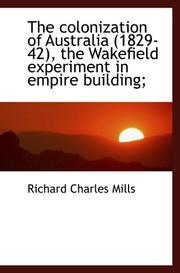 Cover of: The colonization of Australia (1829-42), the Wakefield experiment in empire building;