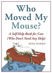 Cover of: Who Moved My Mouse?: A Self-Help Book for Cats (Who Don't Need Any Help)