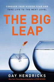 Cover of: The big leap: Conquer Your Hidden Fear and Take Life to the Next Level