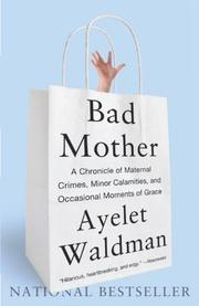 Cover of: Bad Mother: A Chronicle of Maternal Crimes, Minor Calamities, and Occasional Moments of Grace
