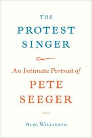 Cover of: The protest singer | Alec Wilkinson