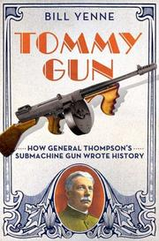 Cover of: Tommy gun: how General Thompson's submachine gun wrote history