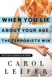 Cover of: When you lie about your age, the terrorists win | Carol Leifer