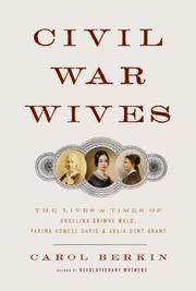 Cover of: Civil War wives: the lives and times of Angelina Grimke Weld, Varina Howell Davis, and Julia Dent Grant