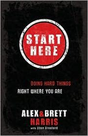 Cover of: Start here: doing hard things right where you are