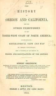Cover of: The history of Oregon and California & the other territories of the northwest coast of North America | Robert Greenhow