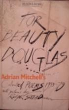 Cover of: For Beauty Douglas: Adrian Mitchell's collected poems, 1953-79