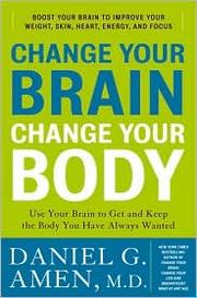 Cover of: Change your brain, change your body: use your brain to get and keep the body you have always wanted