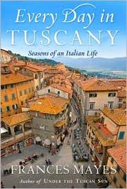 Cover of: Every day in Tuscany: seasons of an Italian life