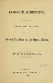 Cover of: Landscape architecture, as applied to the wants of the West | H. W. S. Cleveland
