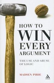 Cover of: How to Win Every Argument: The Use and Abuse of Logic