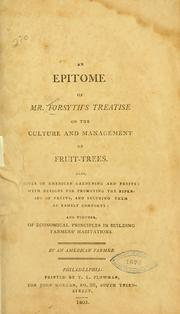 An epitome of Mr. Forsyth's treatise on the culture and management of fruit trees by Forsyth, William