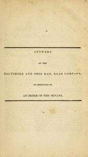 Cover of: Answers of the Baltimore and Ohio Rail Road Company, in obedience to an order of the Senate. | Baltimore and Ohio Railroad Company