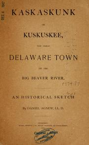 Cover of: Kaskaskunk or Kuskuskee, the great Delaware town on the Big Beaver River | Daniel Agnew