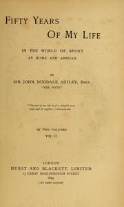 Cover of: Fifty years of my life in the world of sport at home and abroad | Astley, John Dugdale Sir, 3d bart.