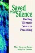 Saved From Silence   Finding Women's Voice in Preaching by Mary Donovan Turner, Mary Lin Hudson