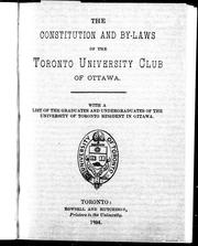 The constitution and by-laws of the Toronto University Club of Ottawa by Toronto University Club of Ottawa.