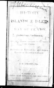 Cover of: History of the islands and islets in the Bay of Fundy, Charlotte County, New Brunswick | J. G. Lorimer