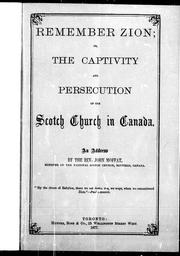 Cover of: Remember Zion, or, The captivity and persecution of the Scotch church in Canada | John Moffat