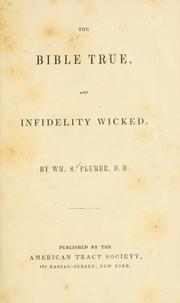 Cover of: The Bible true, and infidelity wicked | William S. Plumer