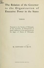 Cover of: The relation of the governor to the organization of executive power in the States. | Leonard Anderson Blue
