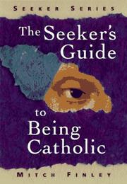 Cover of: The seeker's guide to being Catholic | Mitch Finley