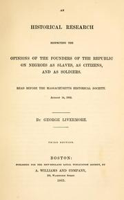 Cover of: An historical research respecting the opinions of the founders of the republic on Negroes as slaves, as citizens, and as soldiers | George Livermore