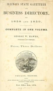 Cover of: Illinois state gazetteer and business directory for 1858 and 1859 | George W. Hawes