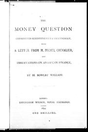 Cover of: The money question considered scientifically & practically, with a letter from M. Michel Chevalier, and observations on American finance | Hugh Bowlby Willson