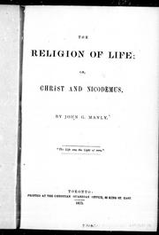 Cover of: The religion of life, or, Christ and Nicodemus | John G. Manly