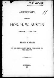 Cover of: Addresses presented to Hon. H.W. Austin, Chief Justice of Bahamas, on his retirement from the bench of the colony |