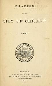 Cover of: Charter of the city of Chicago, 1867 | Chicago (Ill.). Charter.