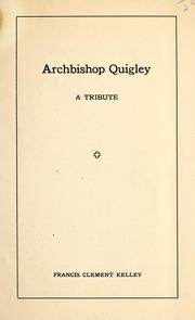 Cover of: Archbishop Quigley, a tribute | Kelley, Francis Clement Bp.