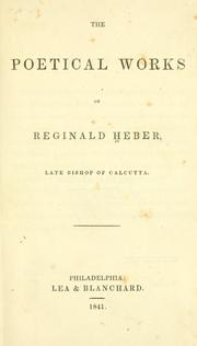Cover of: The poetical works of Reginald Heber, late bishop of Calcutta | Reginald Heber