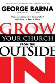 Cover of: Grow Your Church from the Outside in: Understanding the Unchurched and How to Reach Them