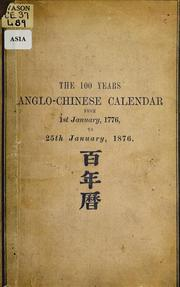 Cover of: The 100 years Anglo-Chinese calendar, 1st Jan., 1776 to 25th Jan., 1876 | Pedro Loureiro