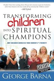 Cover of: Transforming Children into Spiritual Champions | George Barna
